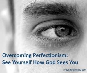 Overcoming Perfectionism - See Yourself How God Sees You