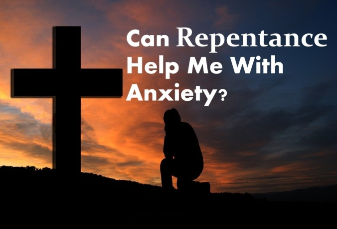 Can repentance help with anxiety prayer for anxiety