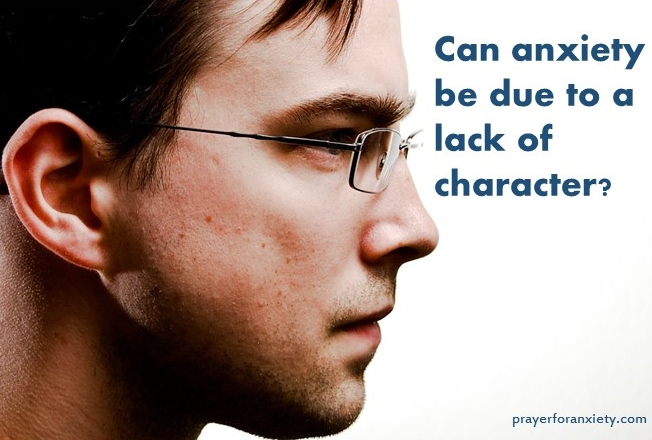 Can anxiety be due to a lack of character