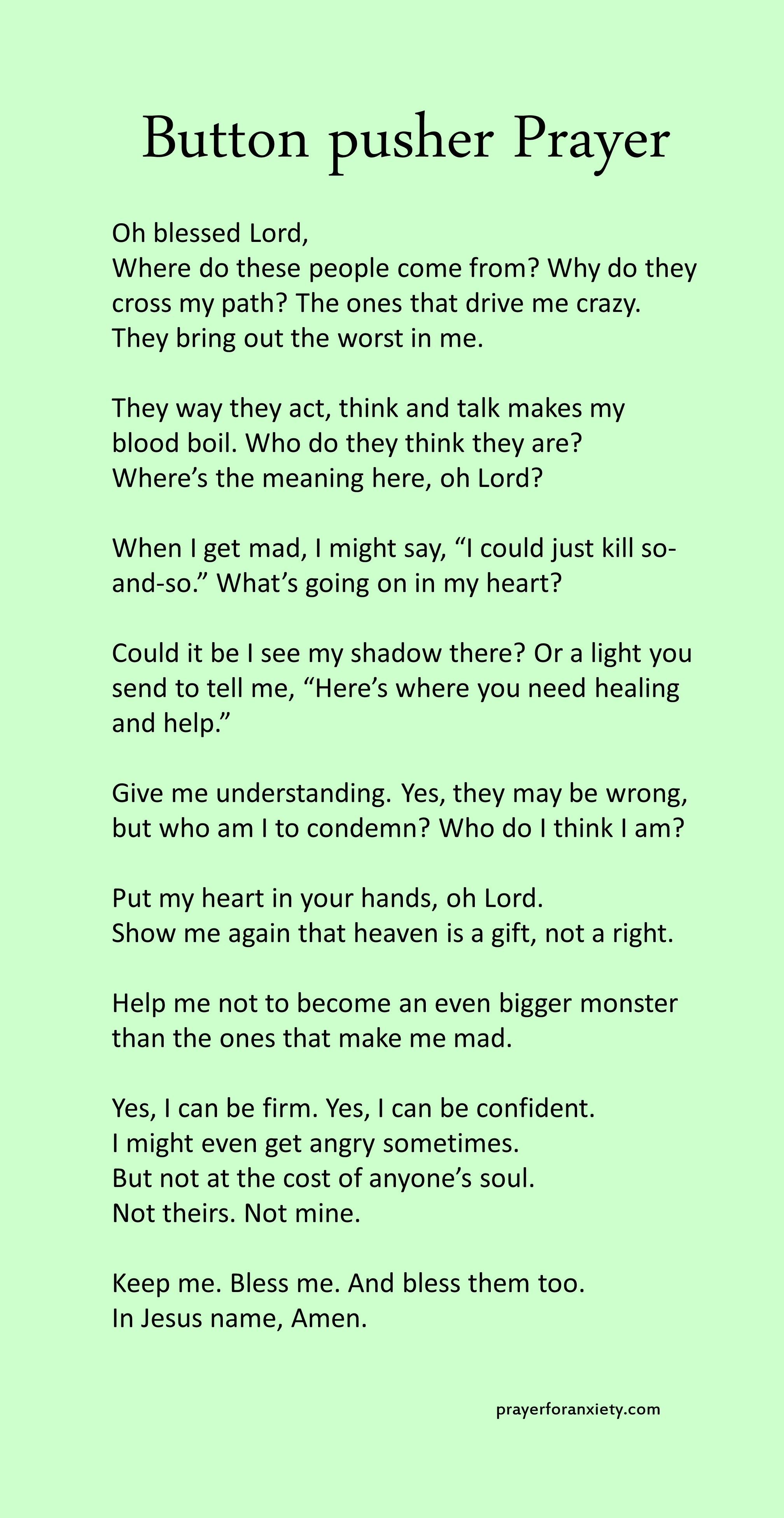 This prayer help you understand how to handle people that bother you. It all depends on the right perspective.